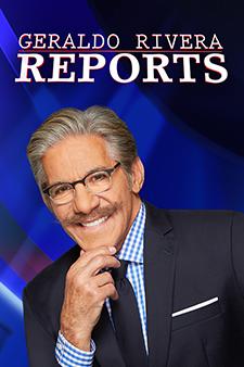 Geraldo Rivera Reports